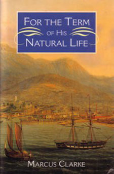 The front cover of Marcus Clarke's books For the Term of His Natural Life. The cover image shows tall ships coming into harbour.